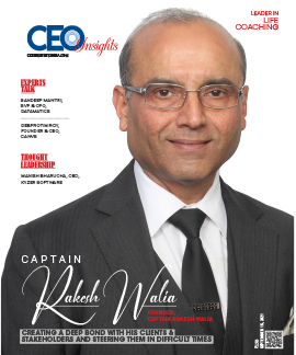 Captain Rakesh Walia: Creating a Deep Bond with His Clients & Stakeholders And Steering Them in Difficult Times