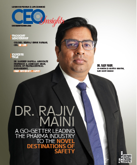 Dr. Rajiv Maini: A Go-Getter Leading The Pharma Industry To The Novel Destinations Of Safety