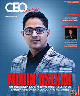 Mubin Tisekar: An Industry Expert with Right Blend of  Entrepreneurship and  Artistic Aura