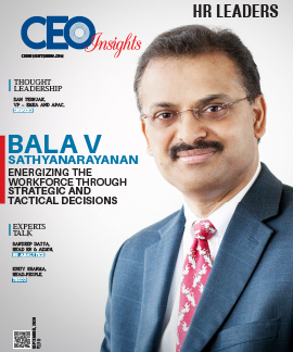 Bala V Sathyanarayanan: Energizing The Workforce Through Strategic And Tactical Decisions