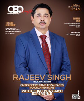 Rajeev Singh: Giving Competitive Advantages To Organizations With His Industry-Rich Experience