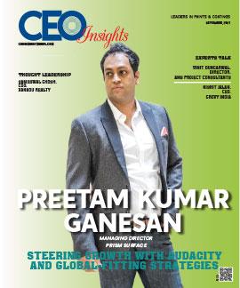 Preetam Kumar Ganesan: Steering Growth With Audacity and Global - Fitting Strategies