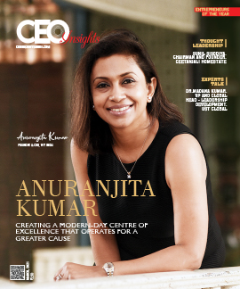 Anuranjita Kumar: Creating A Modern-Day Centre Of Excellence That Operates For A Greater Cause