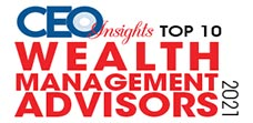 Top 10 Wealth Management Advisors - 2021