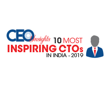 10 Most Inspiring CTOs In India - 2019