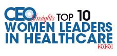 Top 10 Women Leaders in Healthcare - 2020