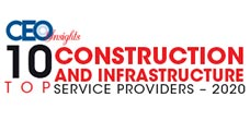 Top 10 Construction & Infrastructure Management Service Providers - 2020