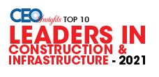 10 Best Leaders in Construction & Infrastructure - 2021